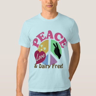 Peace Love and Dairy Free T-shirts
