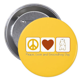 Peace Love and Groundhog Day Button