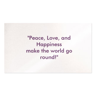 """""""Peace, Love, and Happiness  make the world go ... Business Card"""