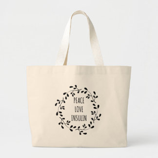 Peace Love and Insulin Large Tote Bag