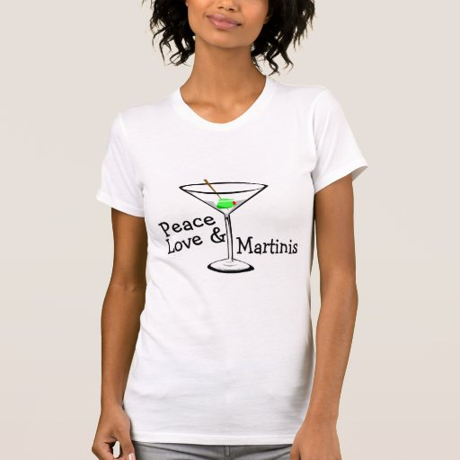 Peace Love and Martinis Shirts
