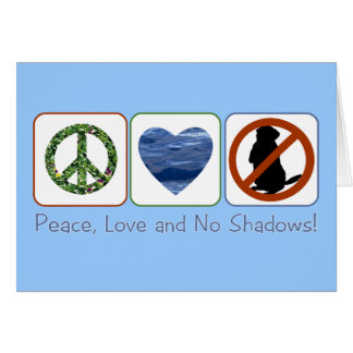 Peace, Love and No Shadows Card