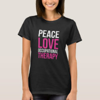 Peace, Love, and Occupational Therapy Positive T-s T-Shirt