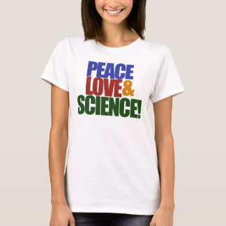 Peace love and SCIENCE T-Shirt