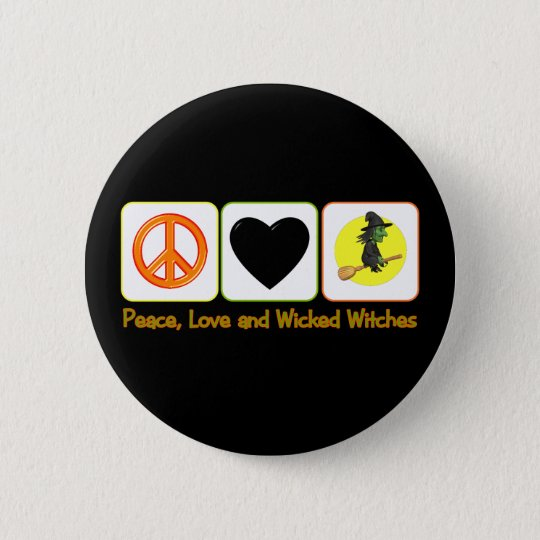 Peace Love and Wicked Witches Button