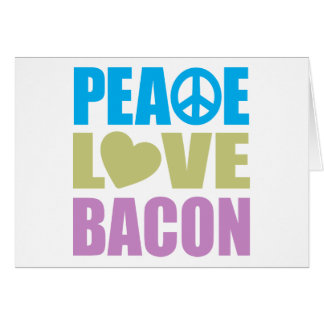 Peace Love Bacon Card
