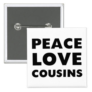 Peace Love Cousins Pin