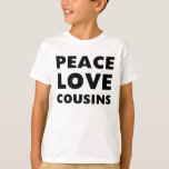 Peace Love Cousins T-Shirt