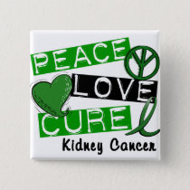PEACE LOVE CURE Kidney Cancer (Green Ribbon) Button