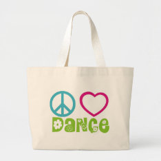 Peace Love Dance Large Tote Bag at Zazzle