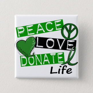 PEACE LOVE DONATE LIFE BUTTON