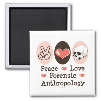 Peace Love Forensic Anthropology Magnet