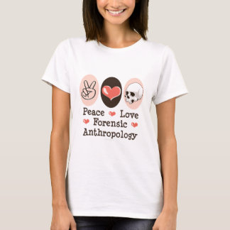 Peace Love Forensic Anthropology T-shirt