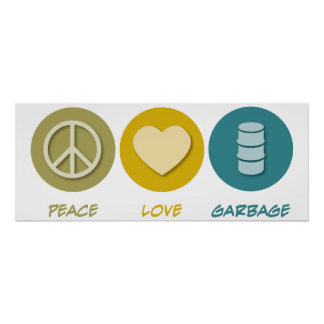 Peace Love Garbage Posters
