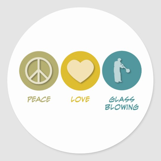 Peace Love Glass Blowing Classic Round Sticker