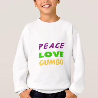 PEACE LOVE GUMBO SWEATSHIRT