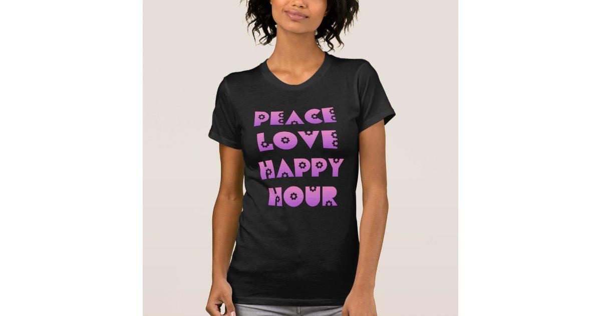 Peace Love Happy Hour T Shirt Zazzle