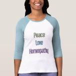 Peace, Love, Homeopathy Tee Shirts