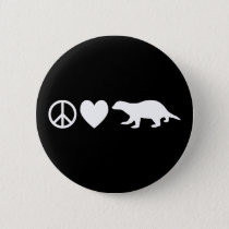 Peace, Love & Honey Badgers Button