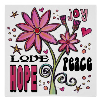 Peace Love Hope and Flowers Poster