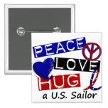 PEACE LOVE HUG A U.S. Sailor Shirts & Gifts Button