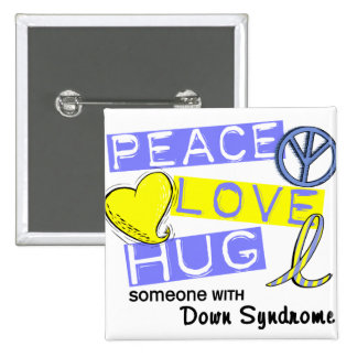 PEACE LOVE HUG Someone With Down Syndrome T-Shirts Button