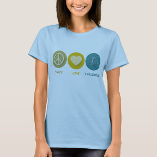 Peace Love Insurance T-Shirt