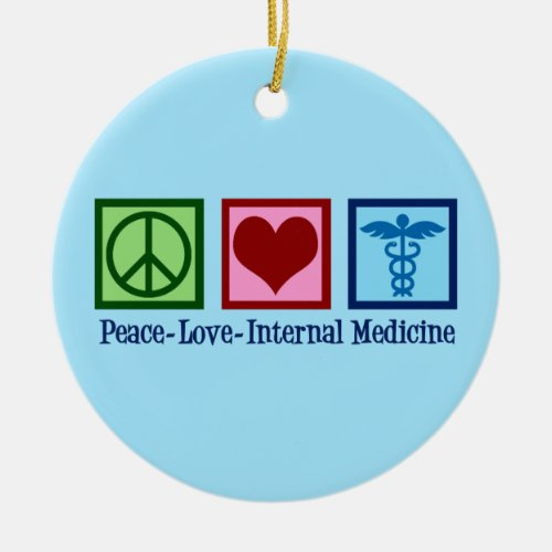 Peace Love Internal Medicine Ceramic Ornament