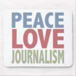 Peace Love Journalism Mouse Pad