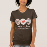 Peace Love Journalism T shirt