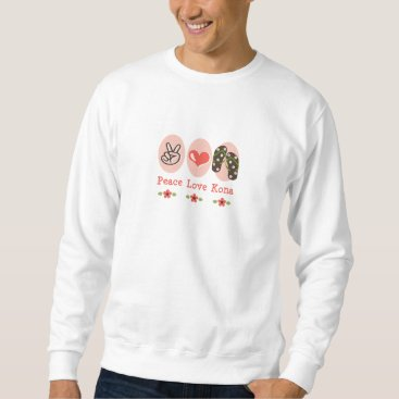 Beach Themed Peace Love Kona Flip Flops Sweatshirt