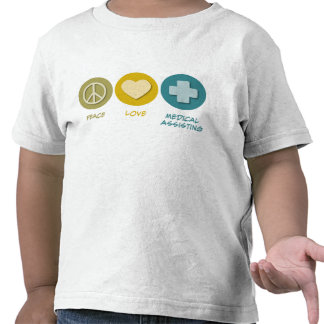 Peace Love Medical Assisting T Shirts