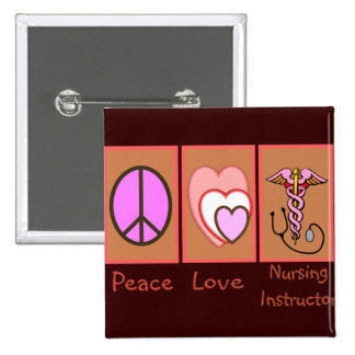 """Peace, Love, Nursing Instructor"" Gifts 2 Inch Square Button"