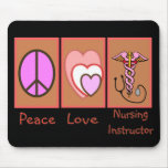 """Peace, Love, Nursing Instructor"" Gifts Mousepad"