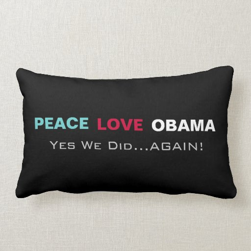 Peace Love Obama Yes We Did Again Throw Pillow