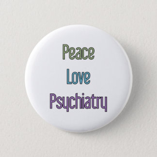 Peace, Love, Psychiatry Button