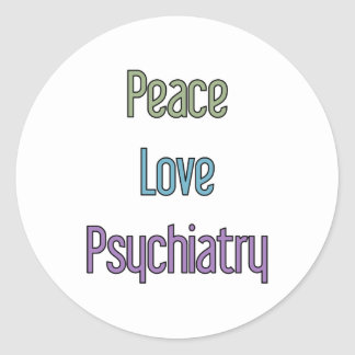 Peace, Love, Psychiatry Classic Round Sticker