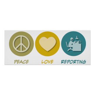 Peace Love Reporting Poster