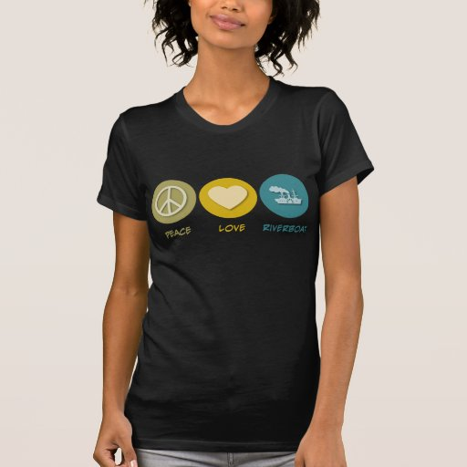 Peace Love Riverboat T Shirt
