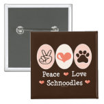 Peace Love Schnoodles Button