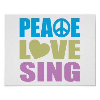 Peace Love Sing Posters