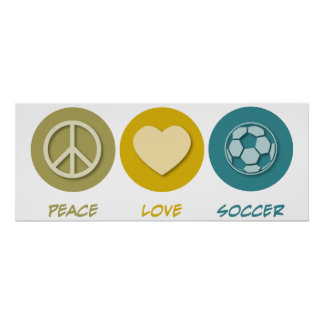 Peace Love Soccer Posters