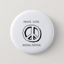 Peace. Love. Social Justice Button