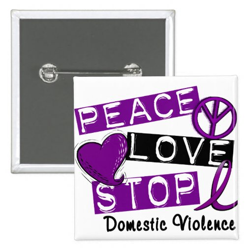PEACE LOVE STOP Domestic Violence T-Shirts Button