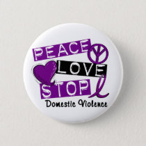 PEACE LOVE STOP Domestic Violence T-Shirts Pinback Button