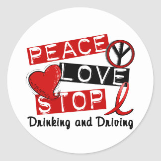 Peace Love Stop Drinking and Driving Classic Round Sticker