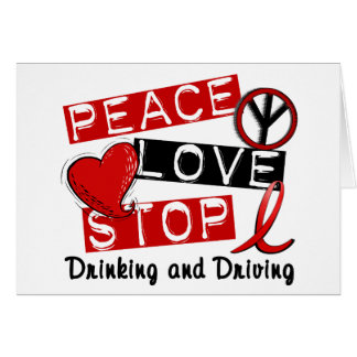 Peace Love Stop Drinking and Driving Greeting Card