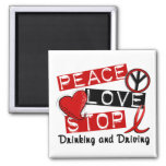 Peace Love Stop Drinking and Driving Refrigerator Magnet