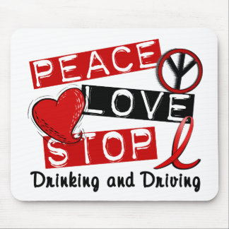 Peace Love Stop Drinking and Driving Mouse Pad