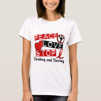 Peace Love Stop Drinking and Driving T-Shirt